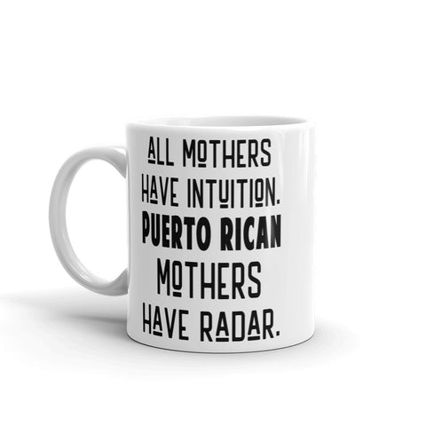 All Mothers have Intuition Puerto Rican Mothers Have Radar Mug