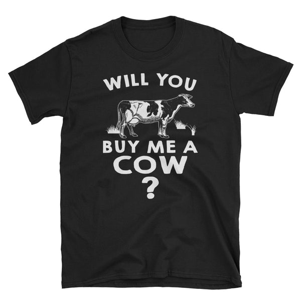 Will You Buy Me A Cow Unisex T-Shirt