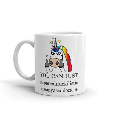 Unicorn You Can Just Supercalifuckilistic Kissmyassadocious Coffee Mug
