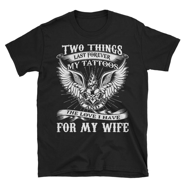 Two Thing Last Forever My Tattoos And The Love I Have For My Wife Unisex T-Shirt
