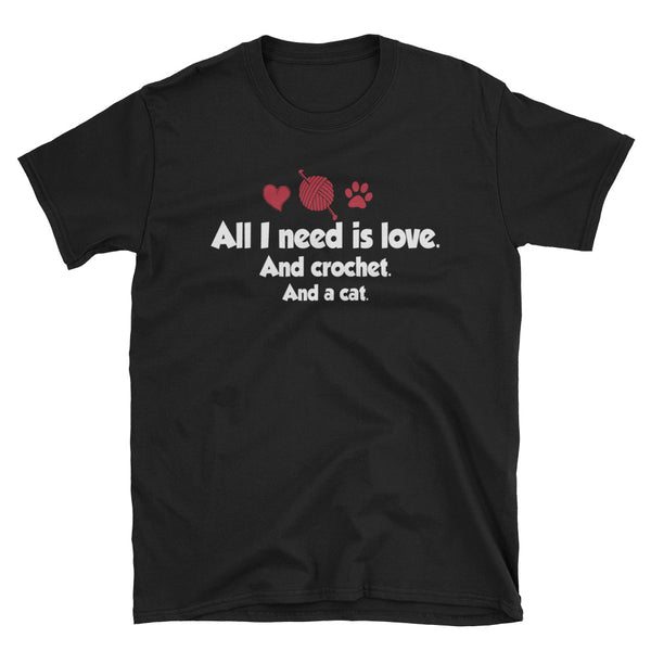 All I Need Is Love And Crochet And A Cat Unisex T-Shirt
