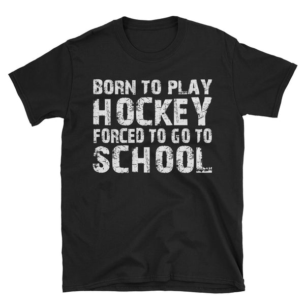 Born To Play Hockey Forced To Go To School T-Shirt