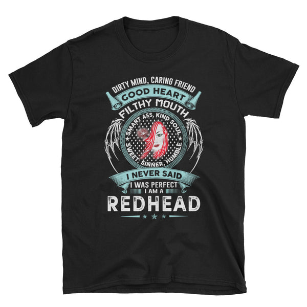 Dirty Mind Caring Friend Good Heart Filthy Mouth I Never Said I Was Perfect I Am A Redhead Unisex T-Shirt