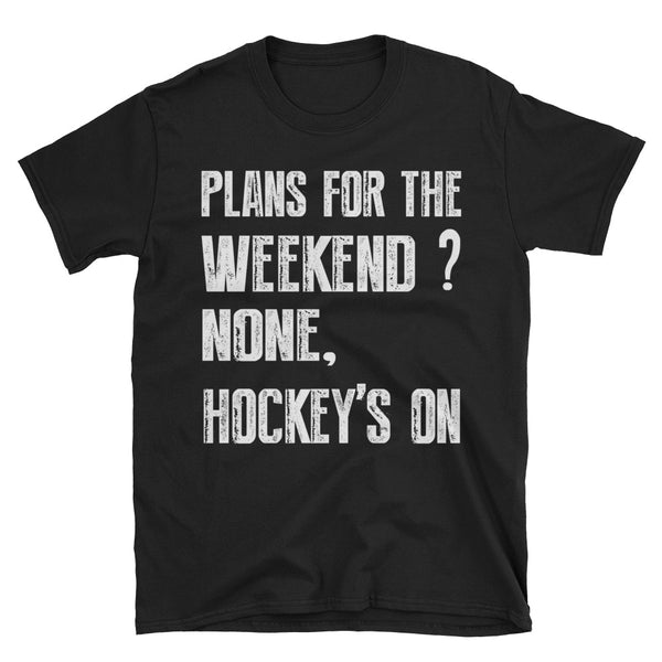 Plans For The Weekend None Hockey's On T-Shirt