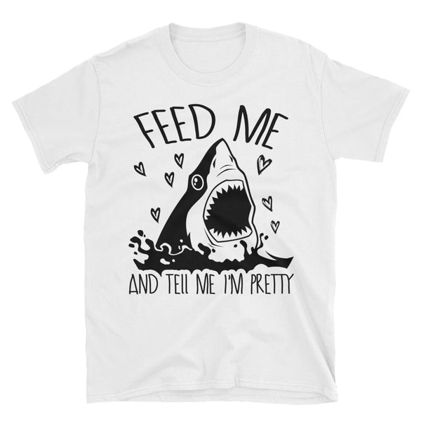 Shark Feed Me And Tell Me I'm Pretty Unisex T-Shirt
