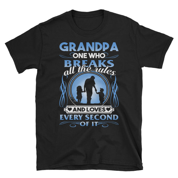 Grandpa One Who Breaks All The Rules And Loves Every Second Of It T-Shirt