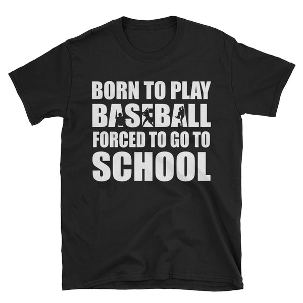 Born To Play Baseball, Forced To Go To School Unisex T-Shirt