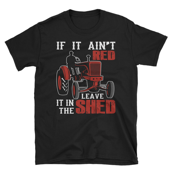 If It Ain't Red Leave It In The Shed Unisex T-Shirt