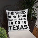 The Voice In My Head Keep Telling Me To Go To Texas Pillow