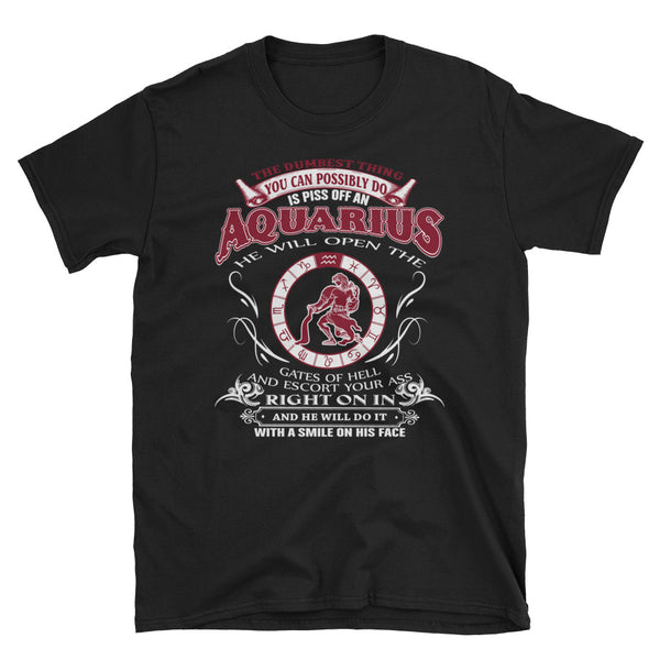 The Dumbest Thing You Can Possibly Do Is Piss Off An Aquarius Unisex T-Shirt