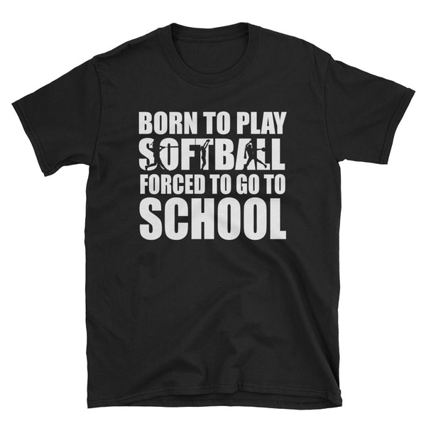 Born To Play Softball Forced To Go To School Unisex T-Shirt