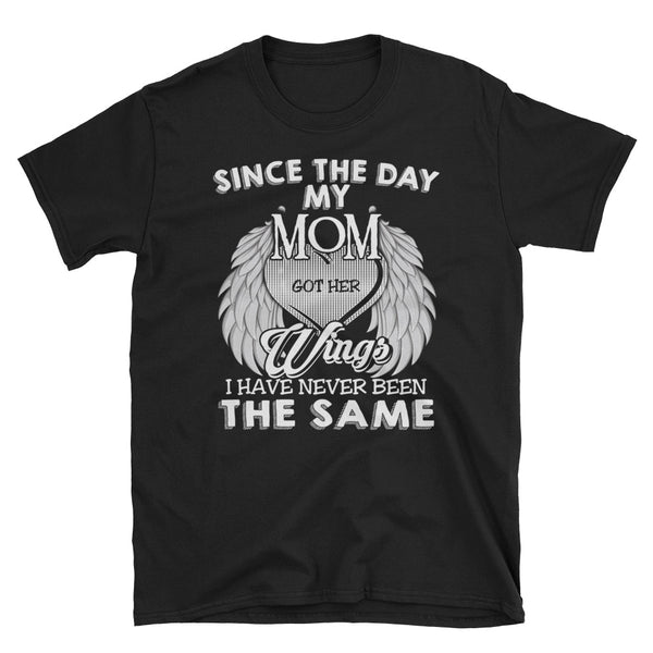 Since The Day My Mom Got Her Wings I Have Never Been The Same Unisex T-Shirt