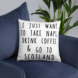 I Just Want To Take Naps Drink Coffee And Go To Scotland Basic Pillow
