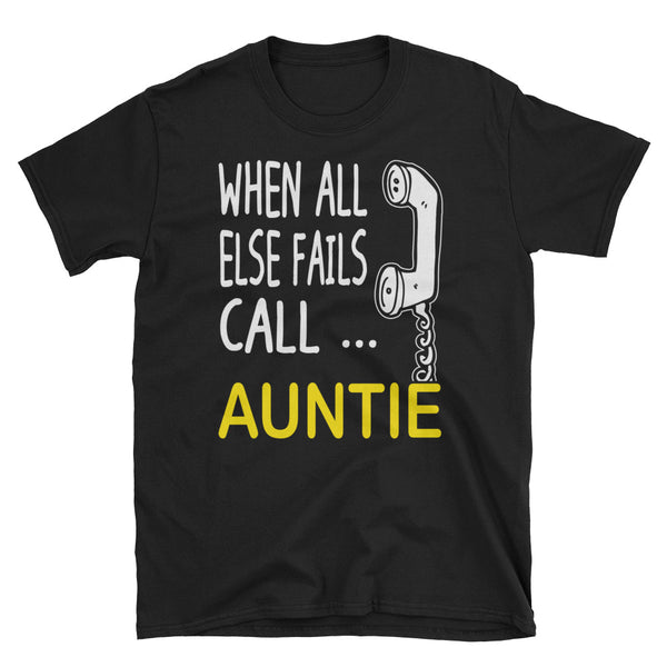 When All Else Fails Call Auntie Unisex T-Shirt