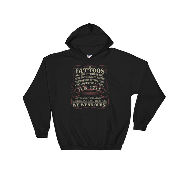 Tattoos It's Art We Wear Ours Tattoos Are One Of The Things You Take To The Grave Hooded Sweatshirt