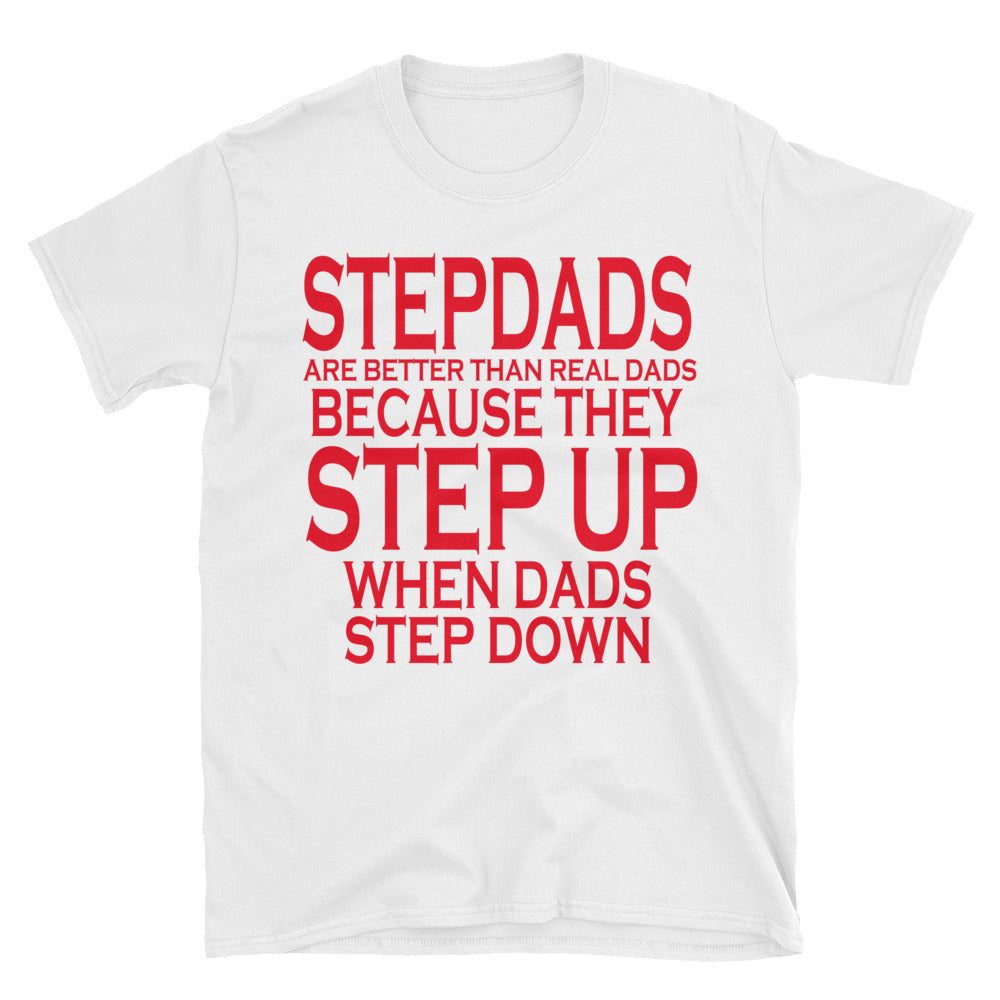 971ab159 Stepdads Are Better Than Real Dads Because They Step Up When Dads Step Down  Unisex T