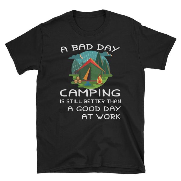 A Bad Day Camping Is Still Better Than A Good Day At Work Unisex T-Shirt