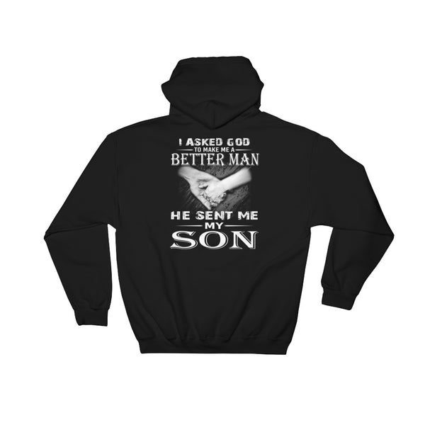 I Asked God To Make Me A Better Man He Sent Me My Son Hooded Sweatshirt