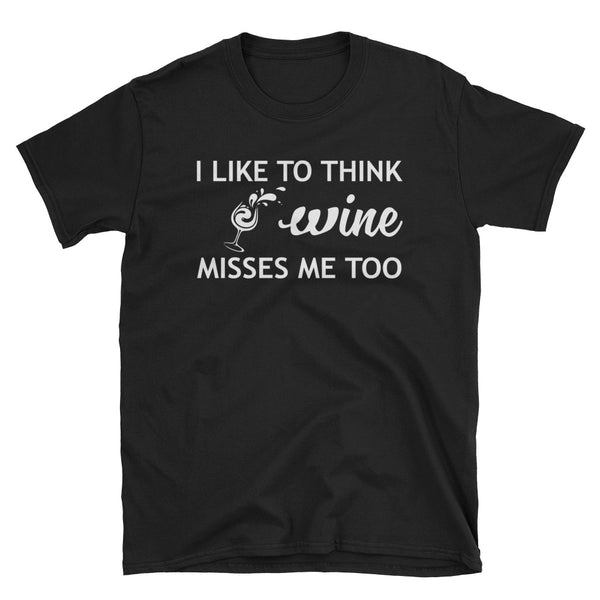 I Like To Think Wine Misses Me Too Unisex T-Shirt