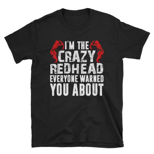 I'm The Crazy Redhead Everyone Warned You About Unisex T-Shirt