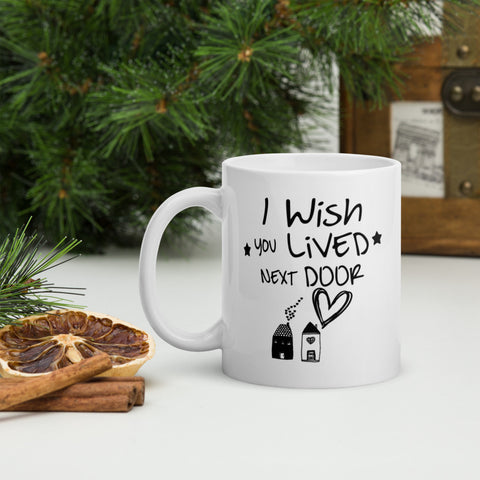 I Wish You Lived Next Door Mug