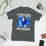 If Welding Was Easy They'd Call It Engineering Unisex T-Shirt
