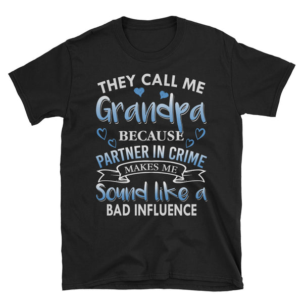 They Call Me Grandpa Because Partner In Crime Makes Me Sound Like A Bad Influence Unisex T-Shirt