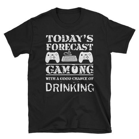 Today Forecast Gaming With A Good Chance Of Drinking Unisex T-Shirt