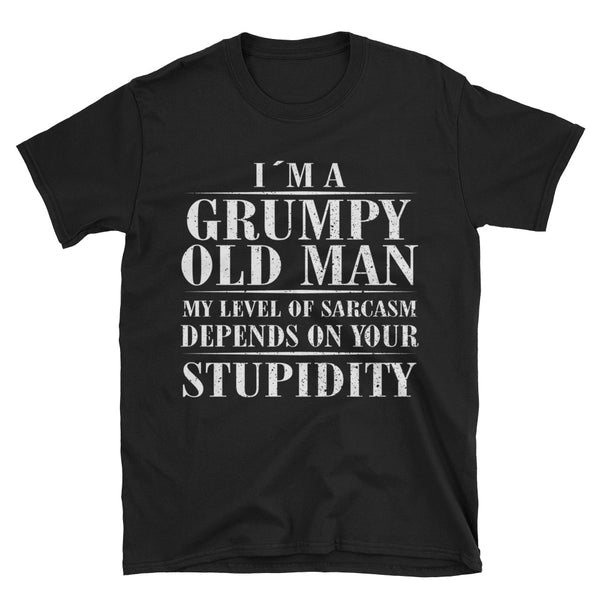 I'm A Grumpy Old Man My Level Of Sarcasm Depends On Your Stupidity Unisex T-Shirt