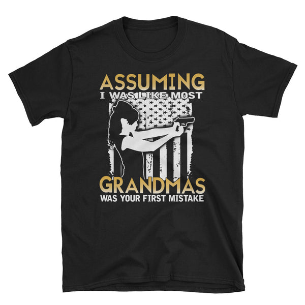 Assuming I Was Like Most Grandmas Was Your First Mistake Unisex T-Shirt