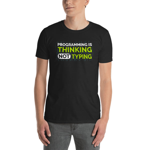Programming Is Thinking Not Typing Unisex T-Shirt