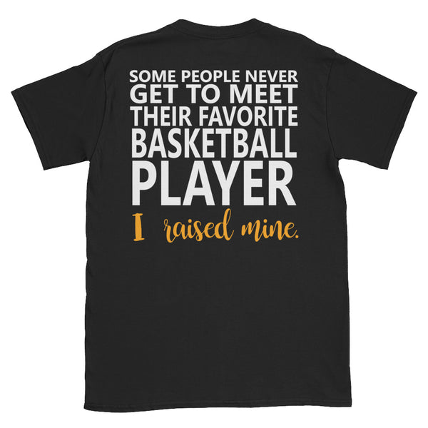 Some People Never Get To Meet Their Favorite Basketball Player I Raised Mine Unisex T-Shirt
