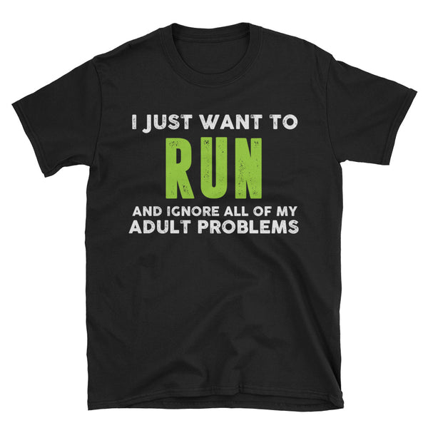 I Just Want To Run And Ignore All Of My Adult Problems Unisex T-Shirt