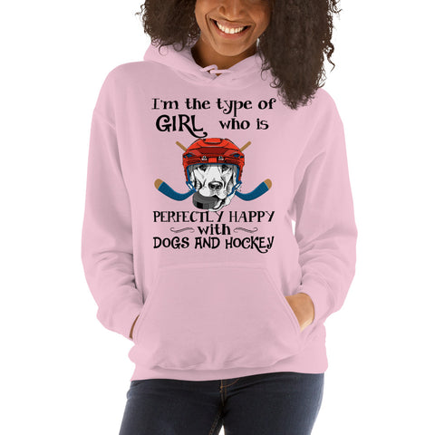 I'm The Type Of Girl Who Is Perfectly Happy With Dogs And Hockey Hooded Sweatshirt
