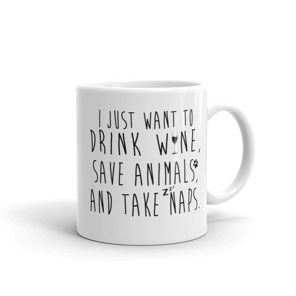I Just Want To Drink Wine Save Animals And Take Naps Mug