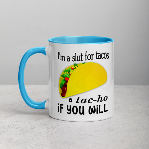 Im A Slut For Tacos A Tacho If You Will Mug with Color Inside