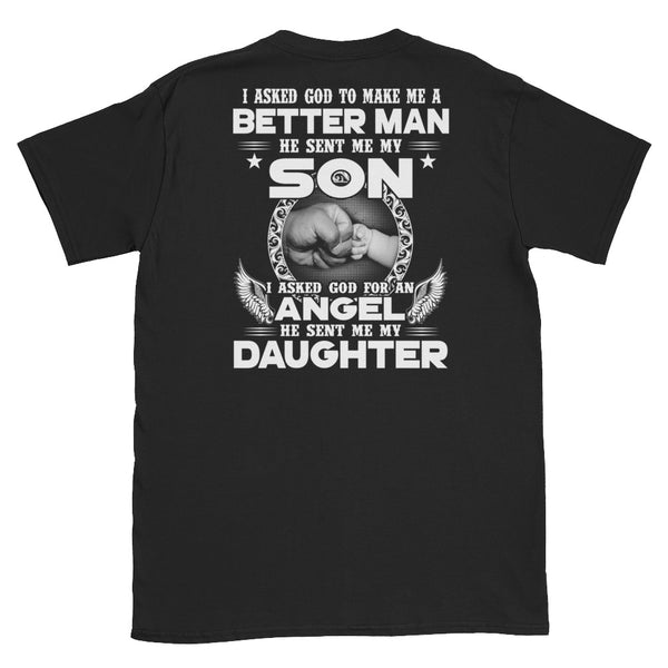 I Asked God To Make Me A Better Man He Sent Me My Son Unisex T-Shirt