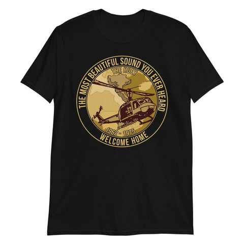 The Huey Helicopter 1962-1975 Vietnam War Veteran The Most Beautiful Sound You Ever Heard Welcome Home Unisex T-Shirt