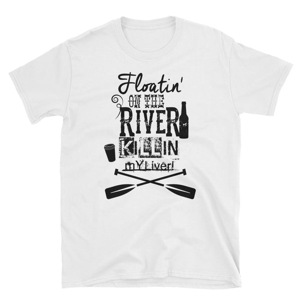 Floatin On The River Killin My Liver Unisex T-Shirt