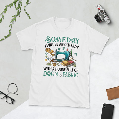 Someday I Will Be An Old Lady With A House Full Of Dogs And Fabric Unisex T-Shirt