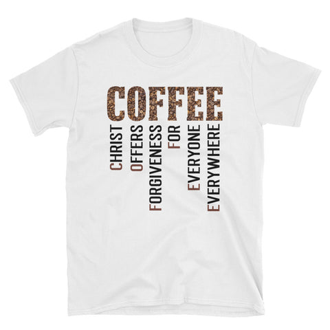 Coffee Christ Offer Forgiveness For Everyone Everywhere Unisex T-Shirt