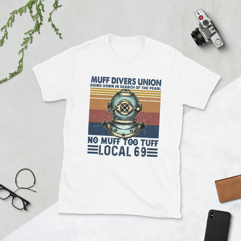 Diving Helmet Scuba Muff Divers Union Going Down In Search Of The Pearl No Muff Too Tuff Local 69 Unisex T-Shirt