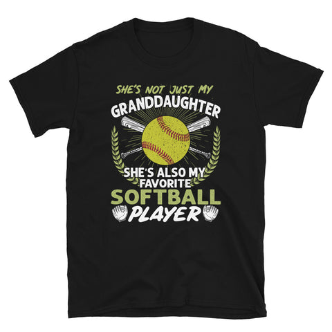 She Not Just My Granddaughter She Also My Favorite Softball Player Unisex T-Shirt