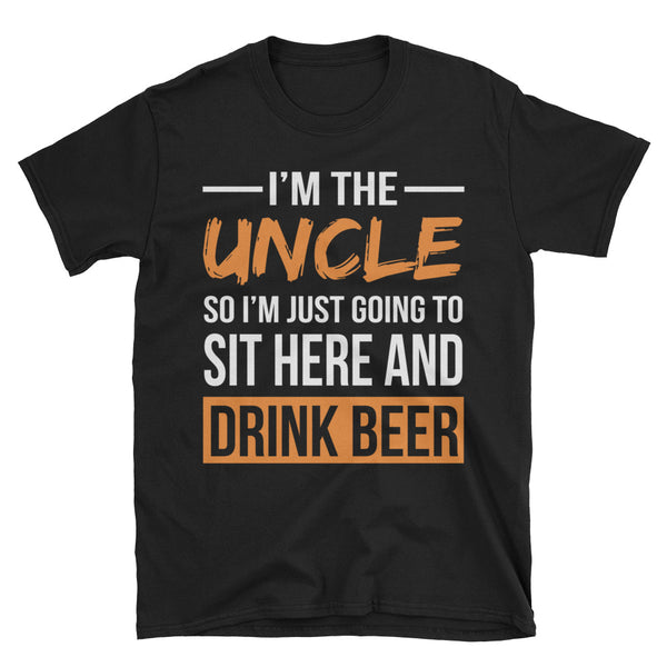Im The Uncle So Im Just Going To Sit Here And Drink Beer Unisex T-Shirt