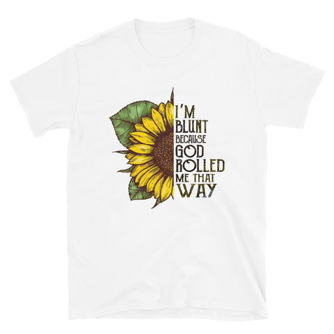 I'm Blunt Because God Rolled Me That Way Unisex T-Shirt