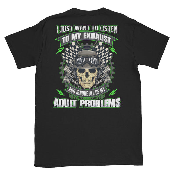 I Just Want To Listen To My Exhaust And Ignore All My Adult Problems Unisex T-Shirt