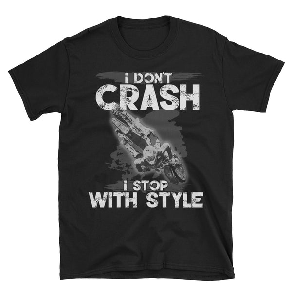I Don't Crash, I Stop With Style T-Shirt