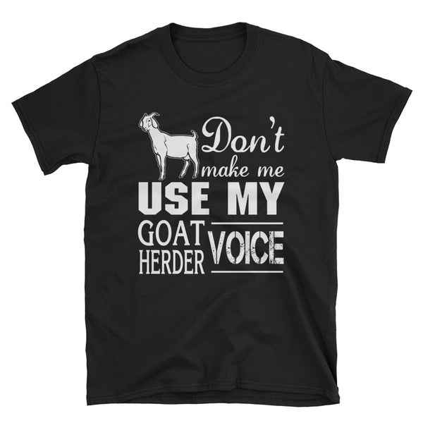 Don't Make Me Use My Goat Herder Voice Unisex T-Shirt