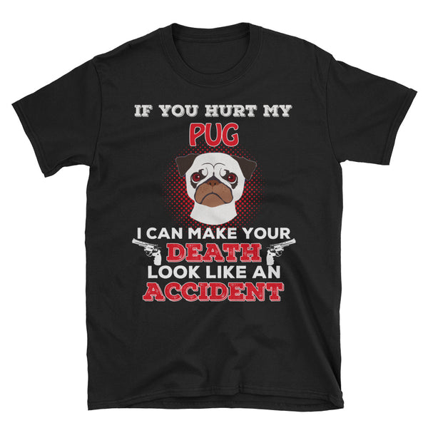 If You Hurt My Pug I Can Make Your Death Look Like An Accident Unisex T-Shirt