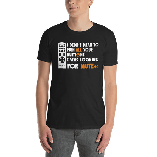 I didn't Mean To Push All Your Buttons, I Was Looking For Mute Unisex T-Shirt